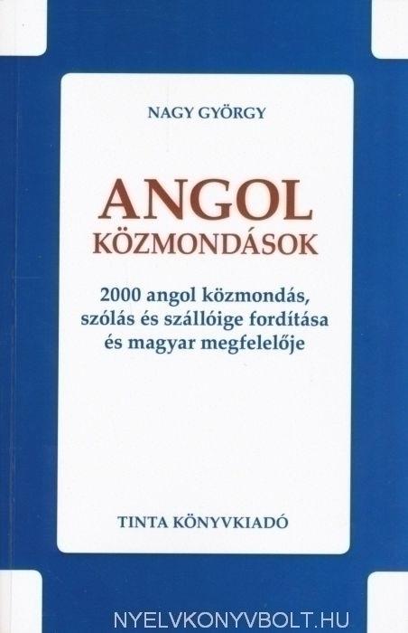 Angol közmondások - 2000 angol közmondás, szólás és szállóige fordítása és magyar megfelelője