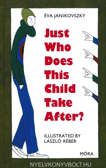 Janikovszky Éva: Just Who Does This Child Take After? (Kire ütött ez a gyerek? angol nyelven)