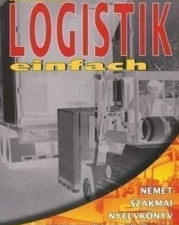 Logistik einfach - Német szakmai nyelvkönyv logisztikai ügyintézőknek