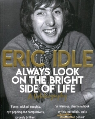 Eric Idle: Always Look on the Bright Side of Life: A Sortabiography