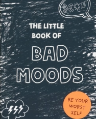 The Little Book of Bad Moods - Be Your Worst Sel
