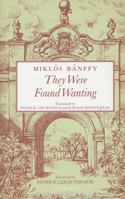 Bánffy Miklós: They Were Found Wanting - The Transylvanian Trilogy Book 2 (És híjjával találtattál - Erdélyi történet 2. kötet angol nyelven)