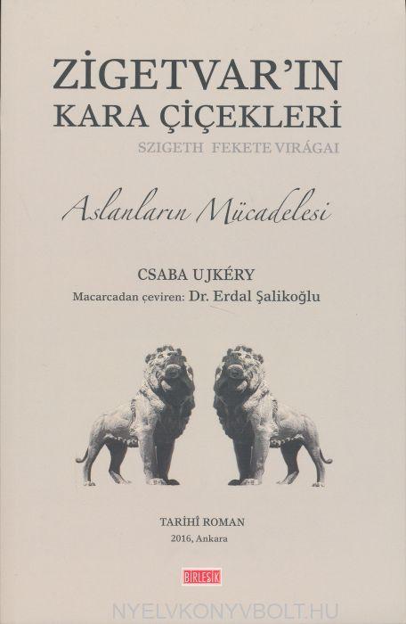 Ujkéry Csaba: Zigetvar'in kara  çiçekleri - Aslanlarin mücadelesi (Szigeth fekete virágai török nyelven)