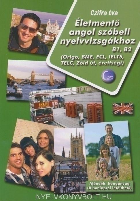 Életmentő Angol Szóbeli Nyelvvizsgákhoz TELC, Origo, ECL, BME, Zöld Út, érettségi  (hanganyag letölthető)