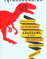 Tyrannosaurus Lex - Marvelous Book of Palindromes, Anagrams and Other Wordplay