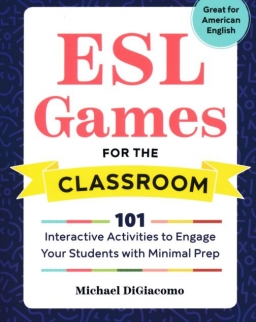 Michael DiGiacomo: ESL Games for the Classroom: 101 Interactive Activities to Engage Your Students with Minimal Prep