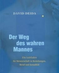 David Deida: Der Weg des wahren Mannes: Ein Leitfaden für Meisterschaft in Beziehungen, Beruf und Sexualität