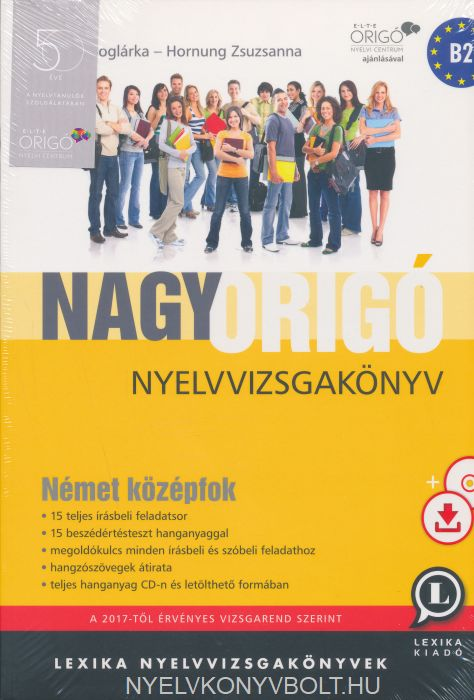 Nagy Origó nyelvvizsgakönyv Német Középfok Cd melléklettel és letölthető hanganyaggal Harmadik kiadás