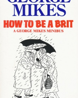George Mikes: How to Be a Brit