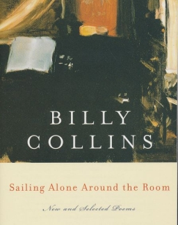 Billy Collins: Sailing Alone Around the Room: New and Selected Poems