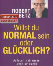 Robert Betz: Willst du normal sein oder glücklich?