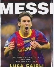 Luca Caioli: Messi - The Inside Story of the Boy Who Became a Legend