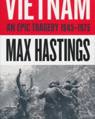 Max Hastings: Vietnam - An Epic Tragedy 1945-1975