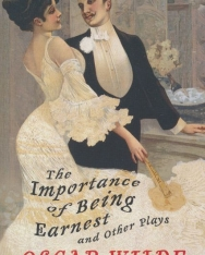 Oscar Wilde: The Importance of Being Earnest and Other Plays