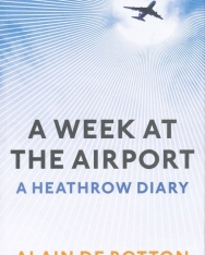 Alain De Botton: A Week at the Airport - A Heathrow Diary