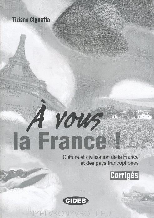 Á vous la France! Corrigés - Culture et civilisation de la Fance et des pays francophones