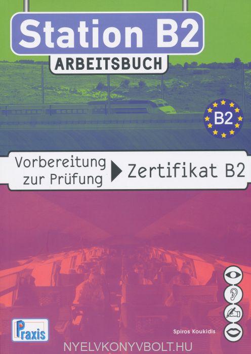 Station B2 - Arbeitsbuch: Vorbereitung zur Prüfung Zertifikat B2