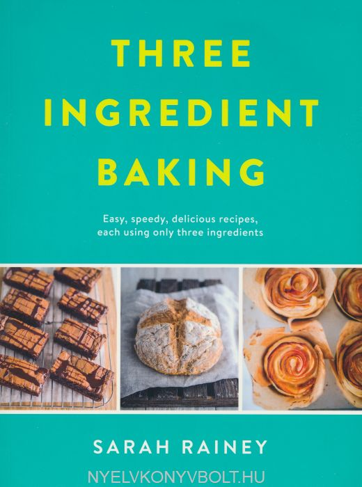 Sarah Rainey: Three Ingredient Baking