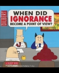 Dilbert When Did Ignorance Become A Point Of View