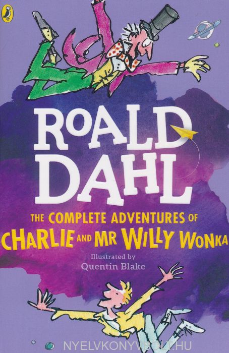 Roald Dahl: The Complete Adventures of Charlie and Mr Willy Wonka