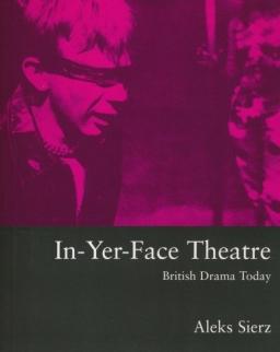 Aleks Sierz: In-yer-face Theatre: British Drama Today