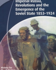 History for the IB Diploma Paper 3; Imperial Russia, Revolutions and the Emergence of the Soviet State 1853-1924