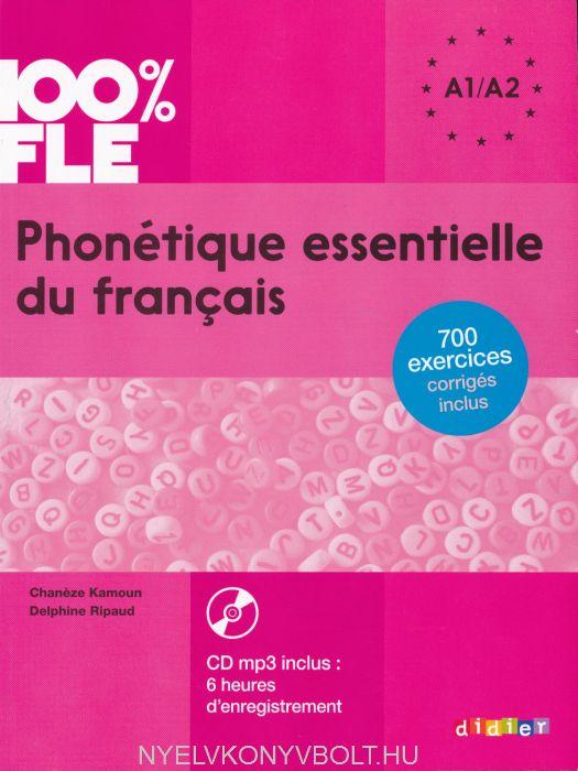 100% FLE: Phonétique Essentielle du Francais avec CD MP3 - 700 exercices corrigés inclus