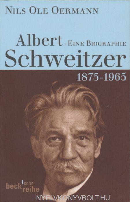 Albert Schweitzer: 1875-1965: Eine Biografie