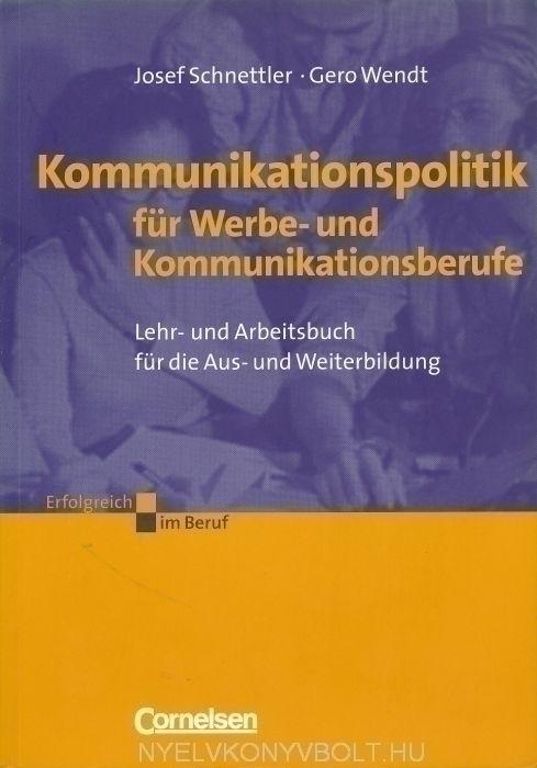 Kommunikationspolitik für Werbe- und Kommunikationsberufe Lehr- und Arbeitsbuch