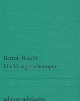 Bertolt Brecht: Die Dreigroschenoper: Nach John Gays »The Beggar's Opera«