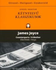 James Joyce:Counterparts/A Mother | Ellenfelek/Anya - Angol-magyar kétnyelvű klasszikusok (ingyenesen letölthető MP3 hanganyaggal és e-könyvvel)