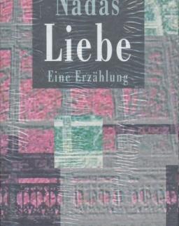 Nádas Péter: Liebe - Eine Erzählung (Szerelem német nyelven)