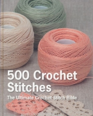 500 Crochet Stitches: The Ultimate Crochet Stitch Bible