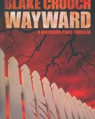 Blake Crouch: Wayward (The Wayward Pines Trilogy)
