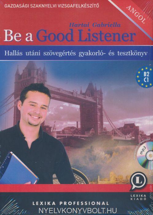 Be a Good Listener - Hallás utáni szövegértés gyakorló- és tesztkönyv MP3 hangosított tananyaggal 2017