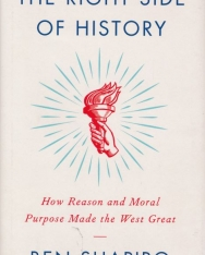 Ben Shapiro: The Right Side of History: How Reason and Moral Purpose Made the West Great