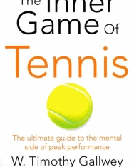 W. Timothy Gallwey: The Inner Game of Tennis - The Ultimate Guide to the Mental Side of Peak Performance