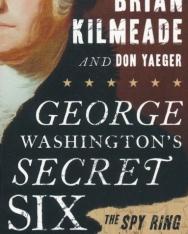 Brian Kilmeade, Don Yaeger: George Washington's Secret Six - The Spy Ring That Saved the American Revolution