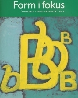 Form i fokus - Övningsbok i svensk grammatik - Del B