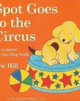 Spot Goes to the Circus - A lift-the-flap book