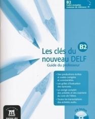 Les clés du nouveau DELF B2 Guide du professeur CD inclus