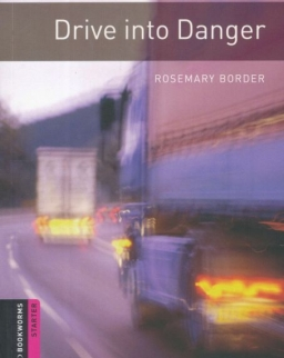 Drive into Danger - Oxford Bookworms Library Starter Level