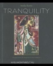 Bartis Attila: Tranqulity (A Nyugalom angol nyelven)