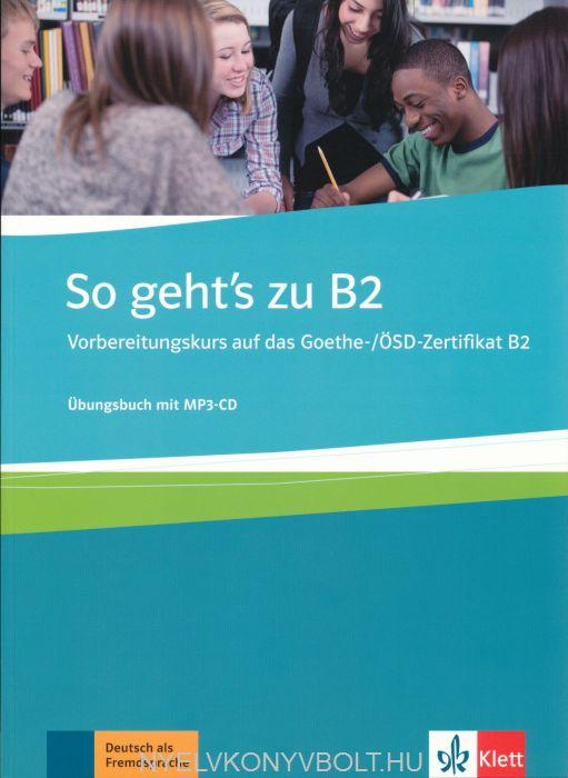 So geht's zu B2 - Vorbereitungskurs auf das Goethe-/ÖSD-Zertifikat B2 - Übungsbuch mit MP3-CD