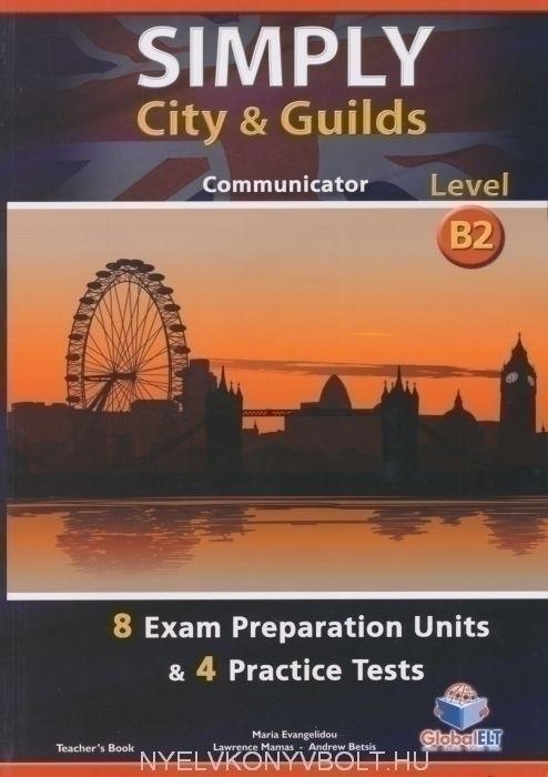Simply City & Guilds Level B2 Communicator Teacher's Book - 8 Exam Preparataion Units & 4 Practice Tests