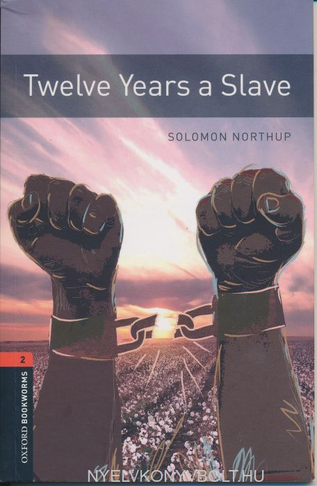 Twelve Years A Slave - Oxford Bookworms Library Level 2