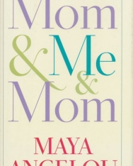 Maya Angelou Dr.:Mom & Me & Mom