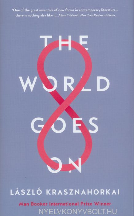 Laszlo Krasznahorkai: The World Goes On