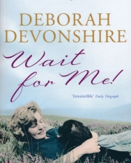 Deborah Devonshire: Wait For Me!: Memoirs of the Youngest Mitford Sister
