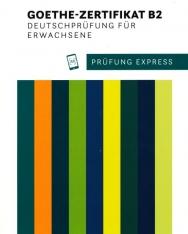 Prüfung Express – Goethe-Zertifikat B2 Übungsbuch mit Audios online. Deutschprüfung für Erwachsene: Deutsch als Fremdsprache
